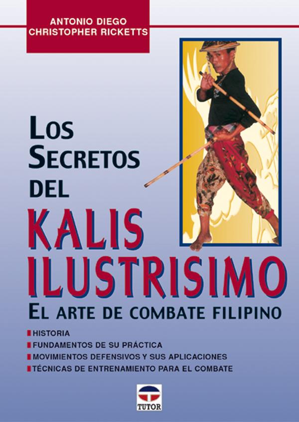LOS SECRETOS DEL KALIS ILUSTRÍSIMO EL ARTE DE COMBATE FILIPINO