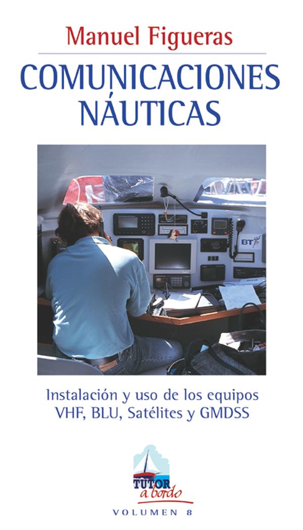 COMUNICACIONES NÁUTICAS INSTALACIÓN Y USO DE LOS EQUIPOS VHF, BLU...