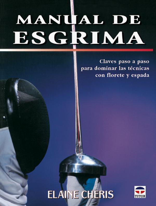 MANUAL DE ESGRIMA. CLAVES PASO A PASO PARA DOMINAR LAS TÉCNICAS CON