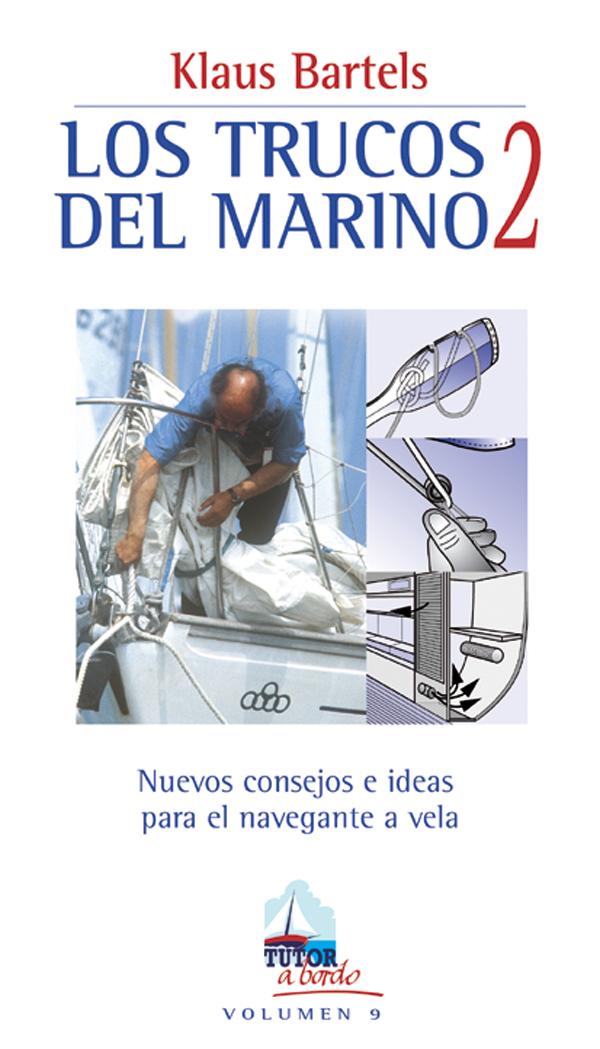 LOS TRUCOS DEL MARINO 2. NUEVOS CONSEJOS E IDEAS PARA EL NAVEGANTE A