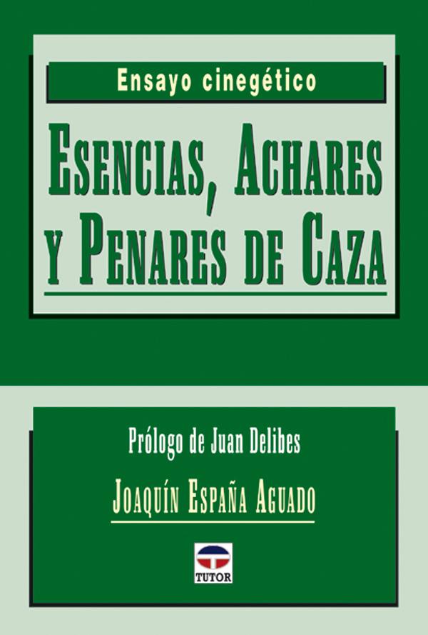 ESENCIAS, ACHARES Y PENARES DE CAZA. ENSAYO CINEGÉTICO
