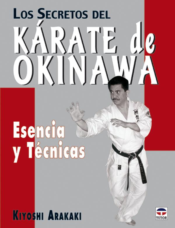 LOS SECRETOS DEL KÁRATE DE OKINAWA. ESENCIAS Y TÉCNICAS