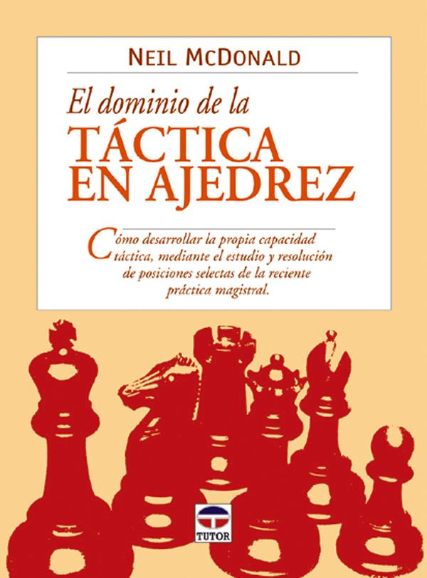 EL DOMINIO DE LA TÁCTICA EN AJEDREZ. CÓMO DESARROLLAR LA PROPIA CAPACI