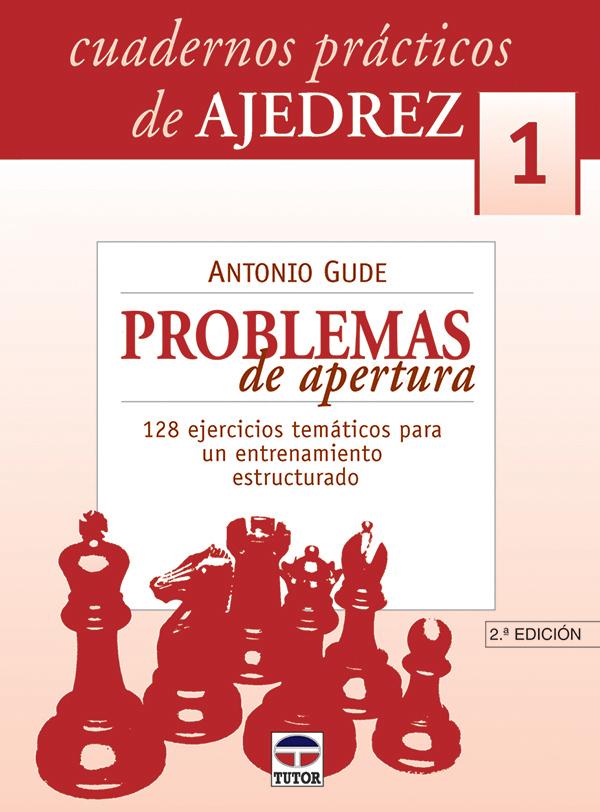CUADERNOS PRÁCTICOS DE AJEDREZ 1. PROBLEMAS DE APERTURA. 128 EJERCICIO