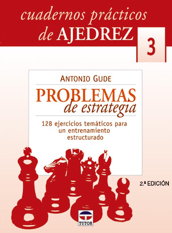 PROBLEMAS ESTRATEGIA. Nº3 CUADERNOS PRÁCTICOS AJEDREZ