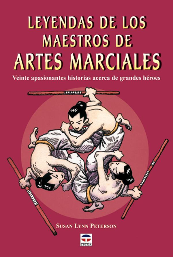 LEYENDAS DE LOS MAESTROS DE ARTES MARCIALES. VEINTE APASIONANTES HISTO