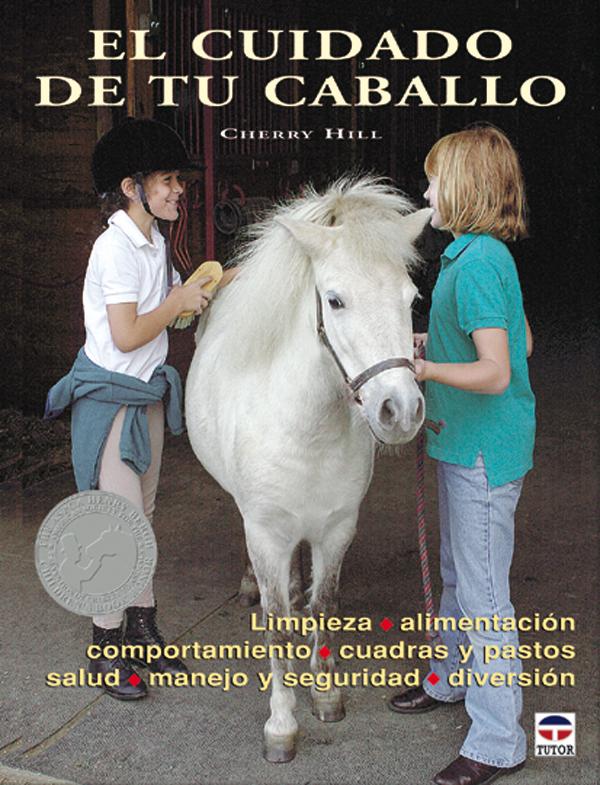 EL CUIDADO DE TU CABALLO. LIMPIEZA, ALIMENTACIÓN, COMPORTAMIENTO, CUAD