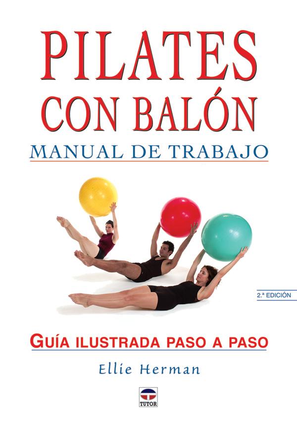 PILATES CON BALÓN. MANUAL DE TRABAJO. GUÍA ILUSTRADA PASO A PASO