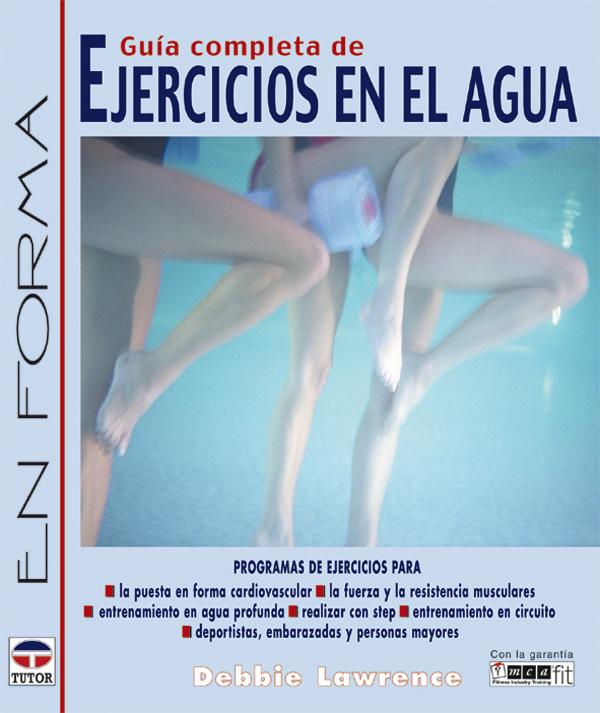 GUÍA COMPLETA DE EJERCICIOS EN EL AGUA. PROGRAMAS DE EJERCICIOS PARA