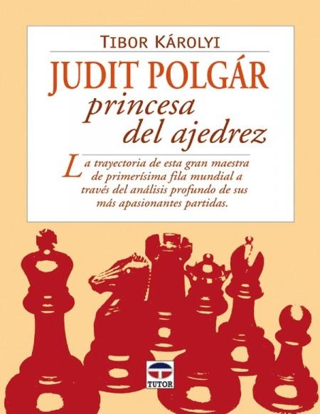 JUDIT POLGÁR PRINCESA DEL AJEDREZ. LA TRAYECTORIA DE ESTA GRAN MAESTRA