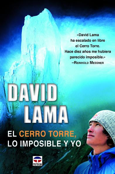 DAVID LAMA. EL CERRO TORRE, LO IMPOSIBLE Y YO