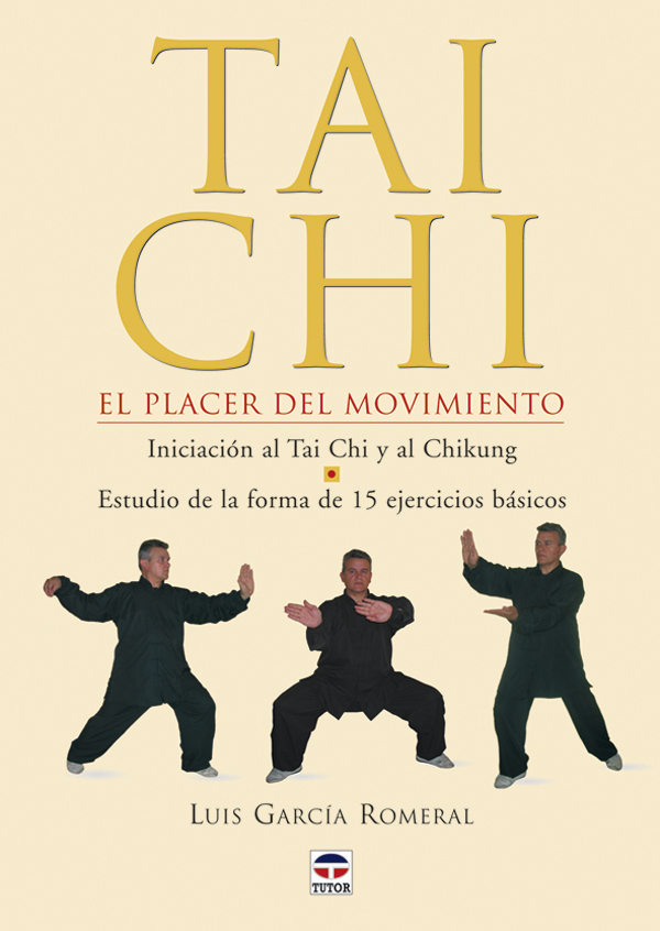 TAI CHI EL PLACER DEL MOVIMIENTO. INCICIACIÓN AL TAI CHI Y AL CHIKUNG