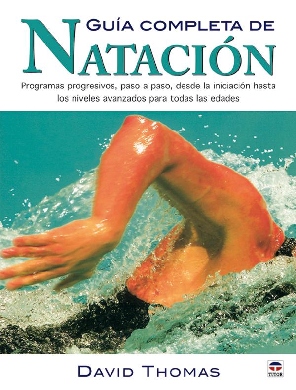 GUÍA COMPLETA DE NATACIÓN. PROGRAMAS PROGRESIVOS, PASO A PASO, DESDE