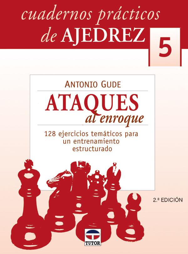 ATAQUES AL ENROQUE. CUADERNOS PRÁCTICOS DE AJEDREZ 5. 128 EJERCICIOS T