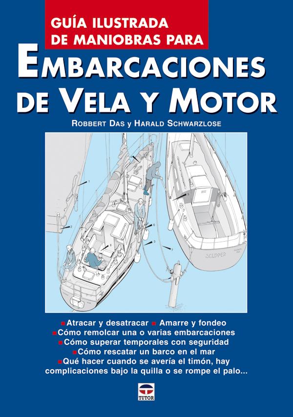 EMBARCACIONES DE VELA Y MOTOR. GUÍA ILUSTRADA DE MANIOBRAS