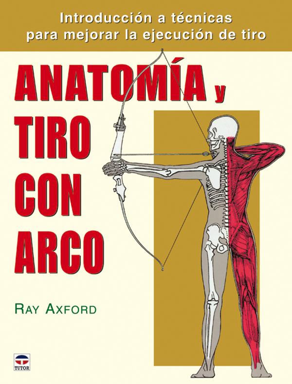 ANATOMÍA Y TIRO CON ARCO. INTRODUCCIÓN A TÉCNICAS PARA MEJORAR LA EJEC