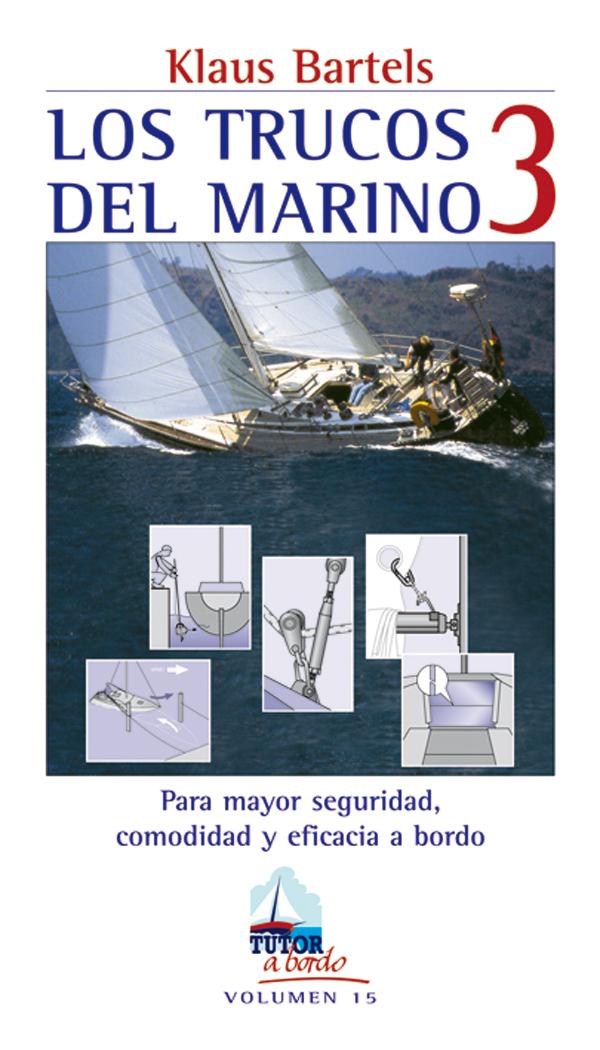 LOS TRUCOS DEL MARINO 3. PARA MAYOR SEGURIDAD, COMODIDAD Y EFICACIA A