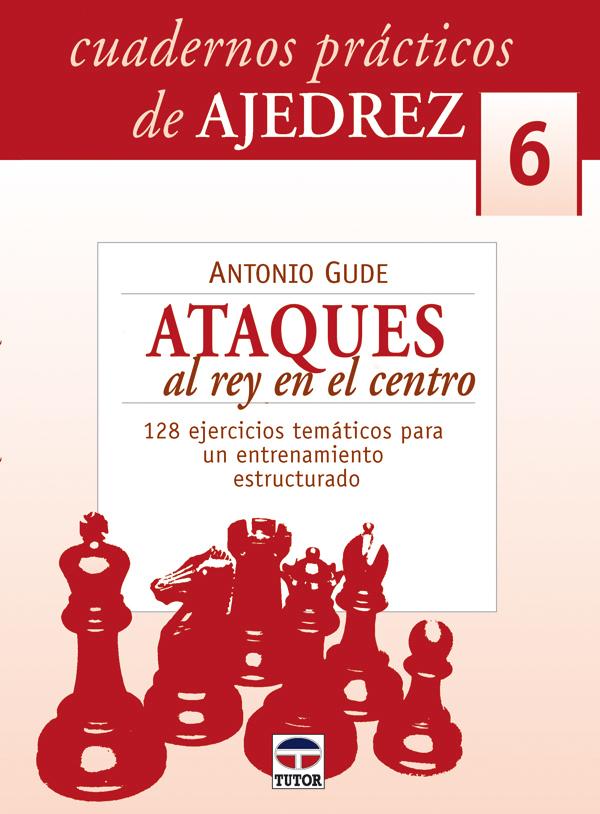 ATAQUES AL REY EN EL CENTRO. CUADERNOS PRÁCTICOS DE AJEDREZ 6