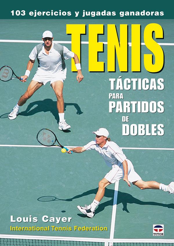 TENIS: TÁCTICAS PARA PARTIDOS DE DOBLES. 103 EJERCICIOS Y JUGADAS GANADORAS