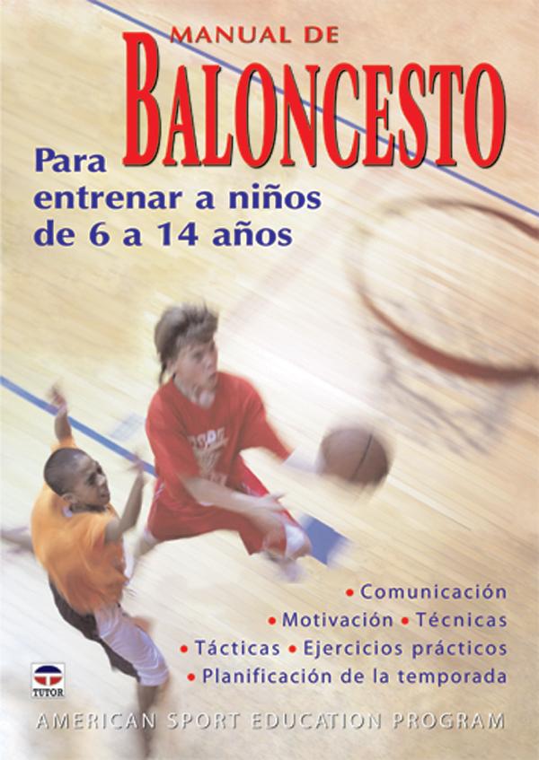 MANUAL DE BALONCESTO PARA ENTRENAR A NIÑOS DE 6 A 14 AÑOS