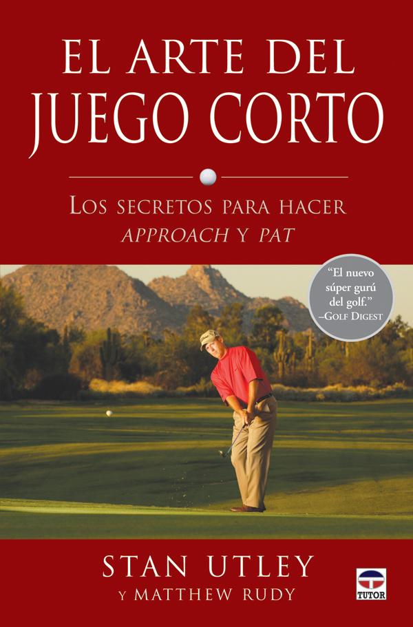 EL ARTE DEL JUEGO CORTO. LOS SECRETOS PARA HACER APPROACH Y PAT