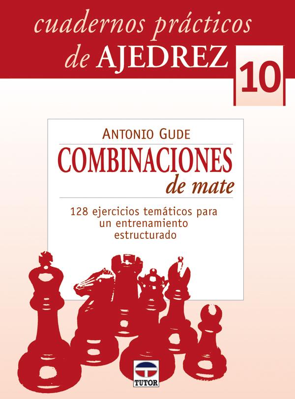 COMBINACIONES DE MATE. 128 EJERCICIOS TEMÁTICOS PARA UN ENTRENAMIENTO ESTRUCTURADO
