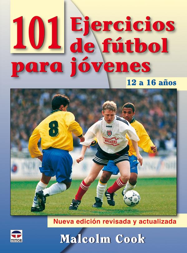101 EJERCICIOS DE FÚTBOL PARA JÓVENES DE 12 A 16 AÑOS