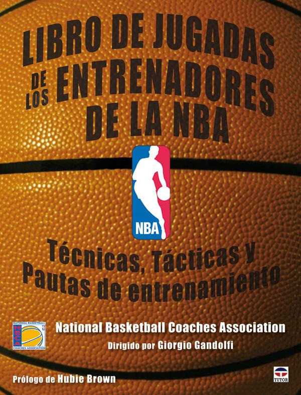LIBRO DE JUGADAS DE LOS ENTRENADORES DE LA NBA. TÉCNICAS, TÁCTICAS Y PAUTAS DE ENTRENAMIENTO.