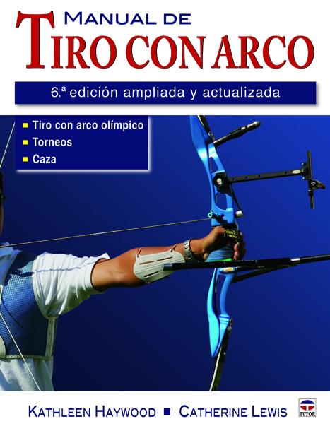 MANUAL DE TIRO CON ARCO. 6ª EDICIÓN AMPLIADA Y ACTUALIZADAÇ