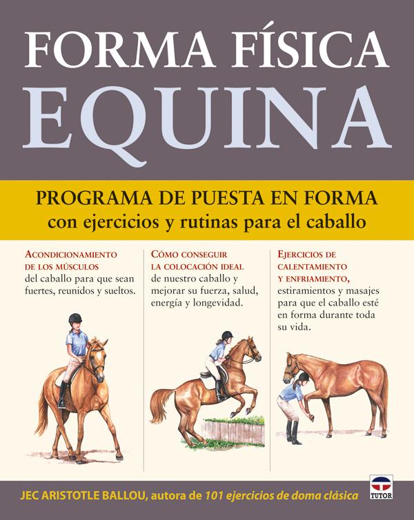 FORMA FÍSICA EQUINA. PROGRAMA DE PUESTA EN FORMA CON EJERCICIOS Y RUTINAS PARA EL CABALLO.
