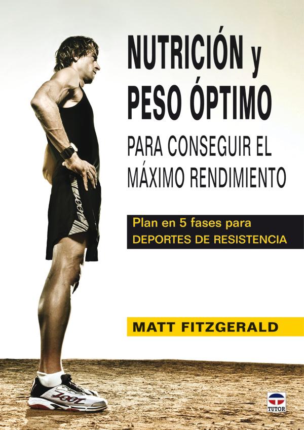 NUTRICIÓN Y PESO ÓPTIMO PARA CONSEGUIR EL MÁXIMO RENDIMIENTO. PLAN EN 5 FASES DEPORTES RESISTENCIA