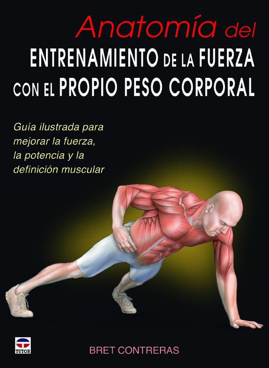 ANATOMÍA DEL ENTRENAMIENTO DE LA FUERZA CON EL PROPIO PESO CORPORAL