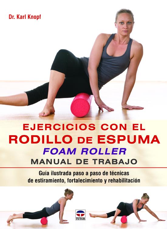 EJERCICIOS CON EL RODILLO DE ESPUMA FOAM ROLLER. MANUAL DE TRABAJO