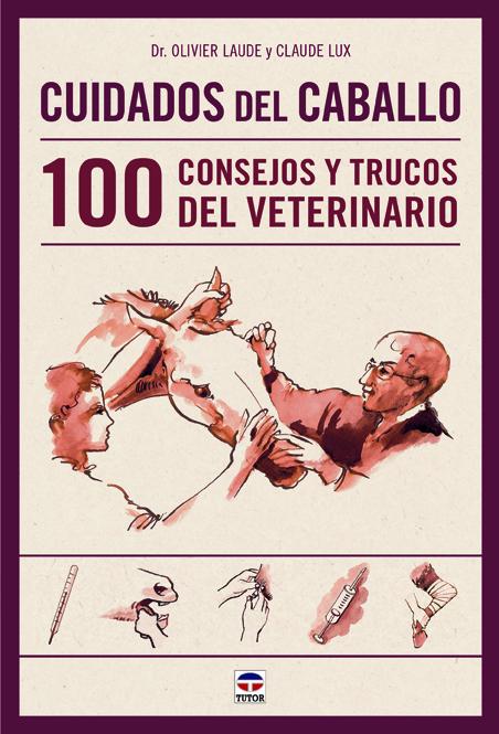 CUIDADOS DEL CABALLO. 100 CONSEJOS Y TRUCOS DEL VETERINARIO