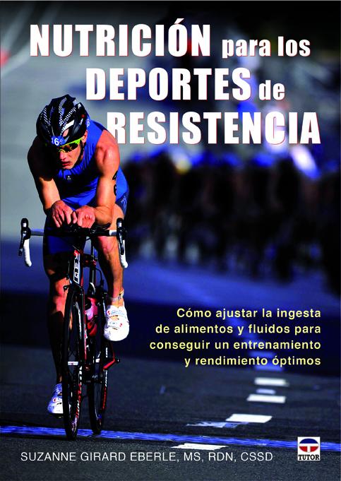 NUTRICIÓN PARA LOS DEPORTES DE RESISTENCIA: CÓMO AJUSTAR LA INGESTA DE ALIMENTOS Y FLUIDOS PARA CONSEGUIR UN ENTRENAMIENTO...