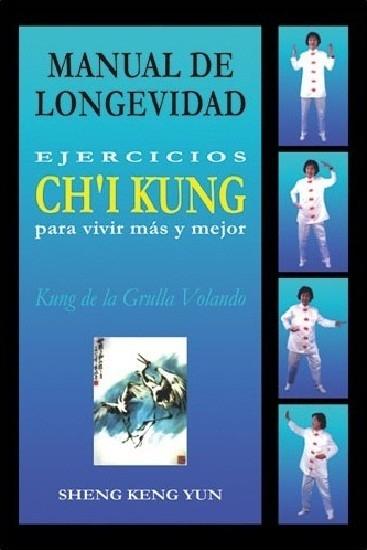 MANUAL DE LONGEVIDAD EJERCICIOS CHÍ KUNG PARA VIVIR MAS Y MEJOR