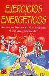 EJERCICIOS ENERGÉTICOS. ACTIVA TU FUERZA VITAL Y ALCANZA EL MÁXIMO BIE