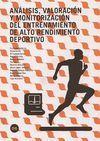 ANÁLISIS, VALORACIÓN Y MONITORIZACIÓN DEL ENTRENAMIENTO DE ALTO RENDIMIENTO DEPORTIVO