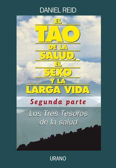 TAO DE LA SALUD, EL SEXO Y LA LARGA VIDA -SEGUNDA PARTE-. LOS TRES TESOROS DE LA SALUD