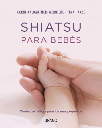 SHIATSU PARA BEBÉS. CONTACTOS FELICES PARA LOS MÁS PEQUEÑOS