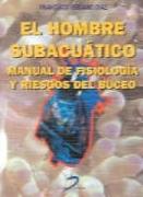 EL HOMBRE SUBACUATICO. MANUAL DE FISIOLOGIA Y RIESGOS DEL BUCEO