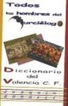 TODOS LOS HOMBRES DEL MURCIELAGO. DICCIONARIO DEL VALENCIA C.F.