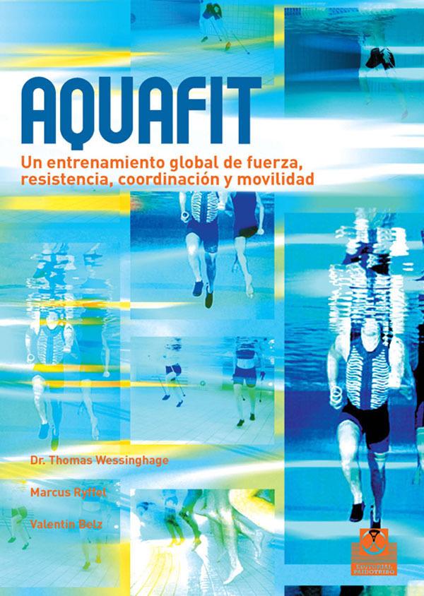 AQUAFIT. UN ENTRENAMIENTO GLOBAL DE FUERZA, RESISTENCIA, COORDINACIÓN Y MOVILIDAD