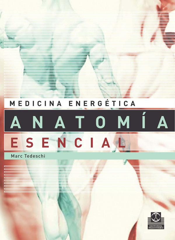 ANATOMÍA ESENCIAL. MEDICINA ENERGÉTICA
