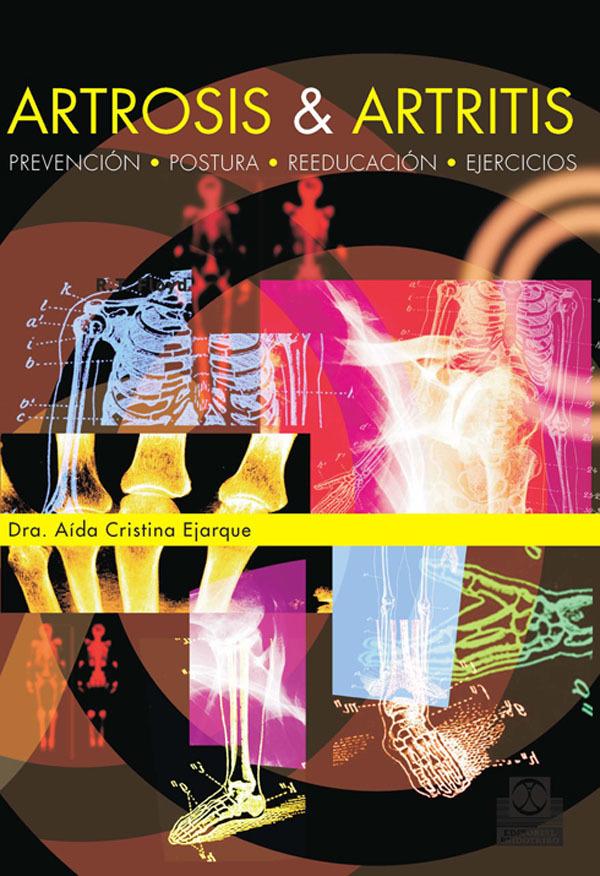 ARTROSIS & ARTRITIS. PREVENCIÓN, POSTURA, REEDUCACIÓN, EJERCICIOS