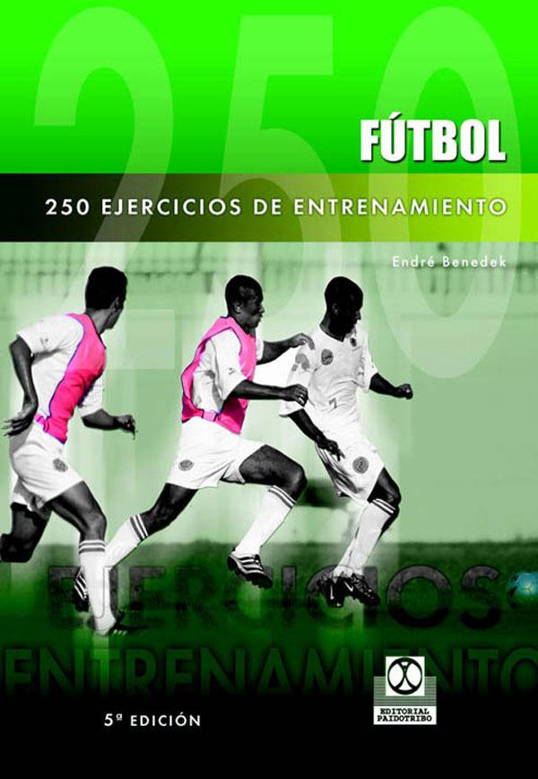 250 EJERCICIOS DE ENTRENAMIENTO DE FUTBOL
