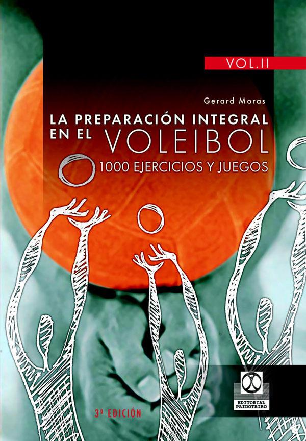LA PREPARACION INTEGRAL EN EL VOLEIBOL. 1000 EJERCICIOS Y JUEGOS