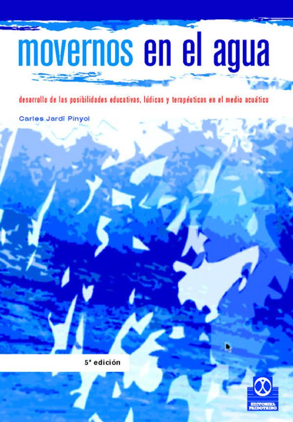 MOVERNOS EN EL AGUA. DESARROLLO DE LAS POSIBILIDADES EDUCATIVAS, LÚDICAS Y TERAPÉUTICAS.