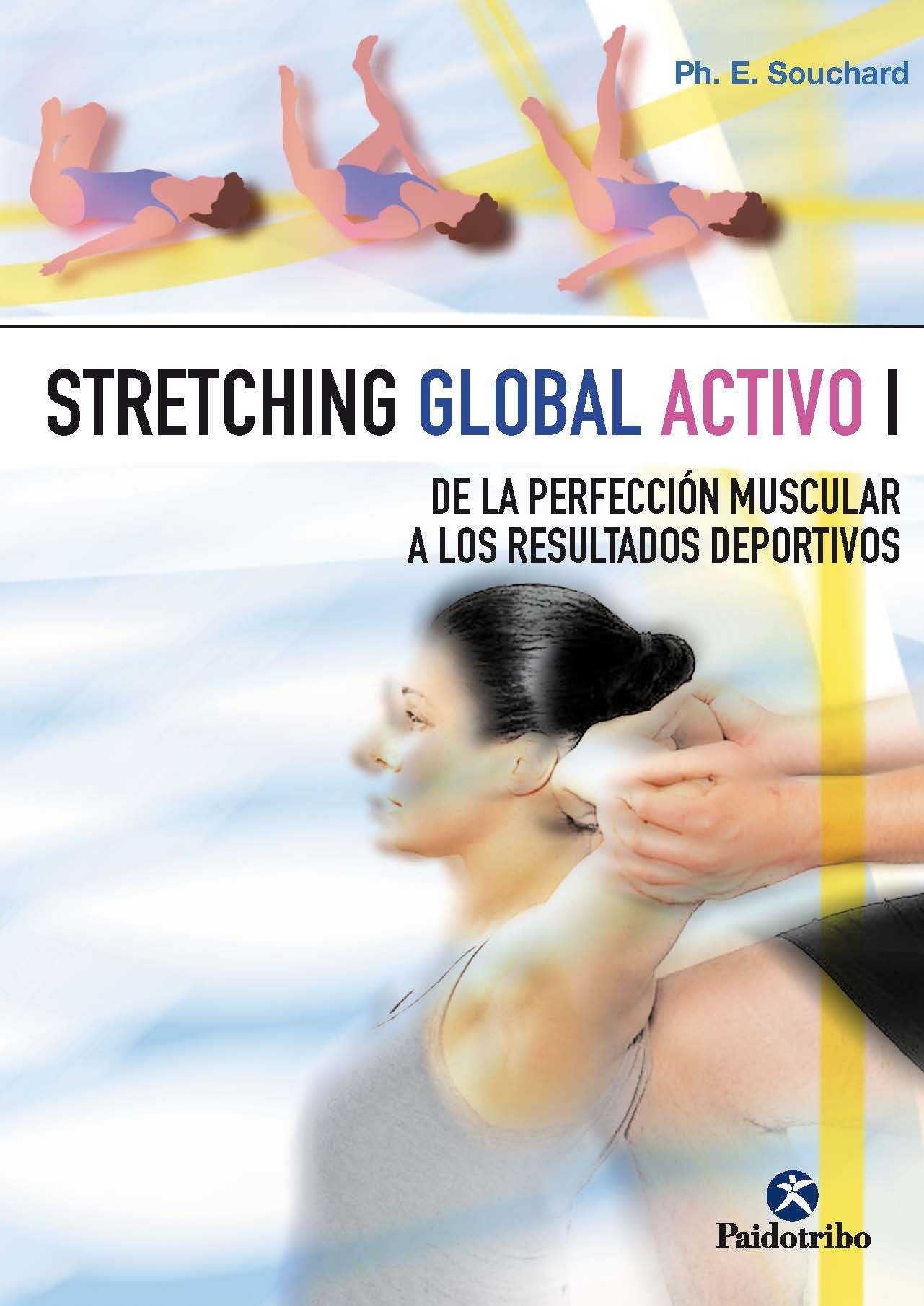STRETCHING GLOBAL ACTIVO I (DE LA PERFECCION MUSCULAR A LOS RESULTADOS)