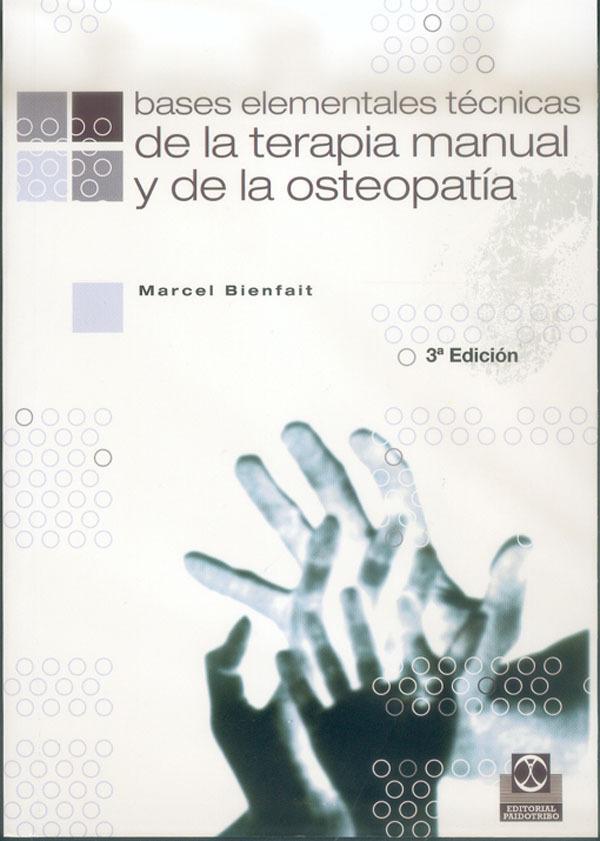 BASES ELEMENTALES TECNICAS DE LA TERAPIA MANUAL Y DE LA OSTEOPATIA